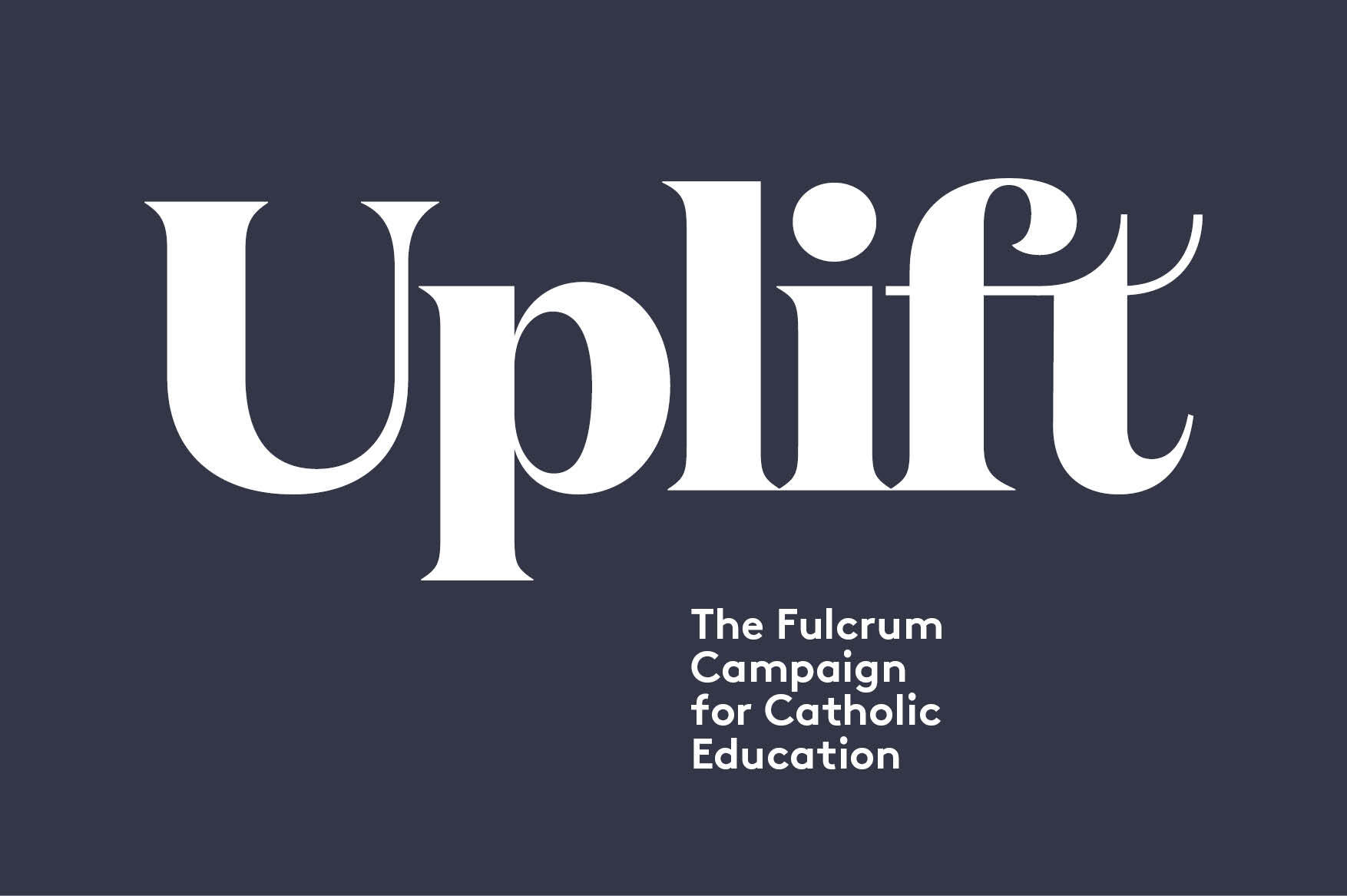 Uplift The Fulcrum Campaign for Catholic Education